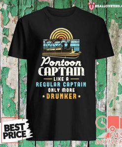 Pontoon Captain Like A Regular Captain Only More Drunker Shirt
