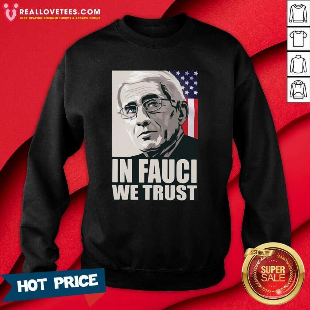 In Fauci We Trust American Flag Sweatshirt