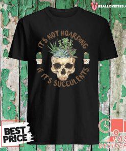 Skull It's Not Hoarding If It's Succulents Shirt