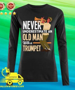 Never Underestimate An Old Man With A Trumpet Long-sleeved