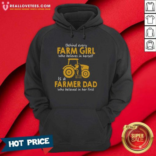 Behind Every Farm Girl Who Believes In Herself Is A Farmer Dad Who Believed In Her First Hoodie - Design By Reallovetees.com