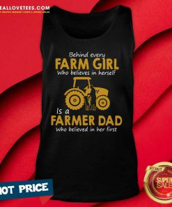 Behind Every Farm Girl Who Believes In Herself Is A Farmer Dad Who Believed In Her First Tank Top - Design By Reallovetees.com