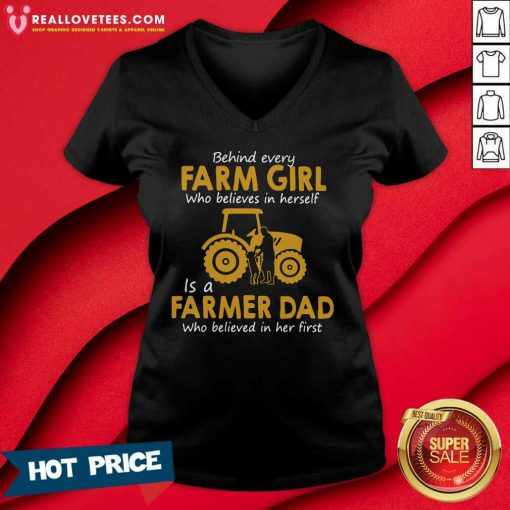Behind Every Farm Girl Who Believes In Herself Is A Farmer Dad Who Believed In Her First V-neck - Design By Reallovetees.com