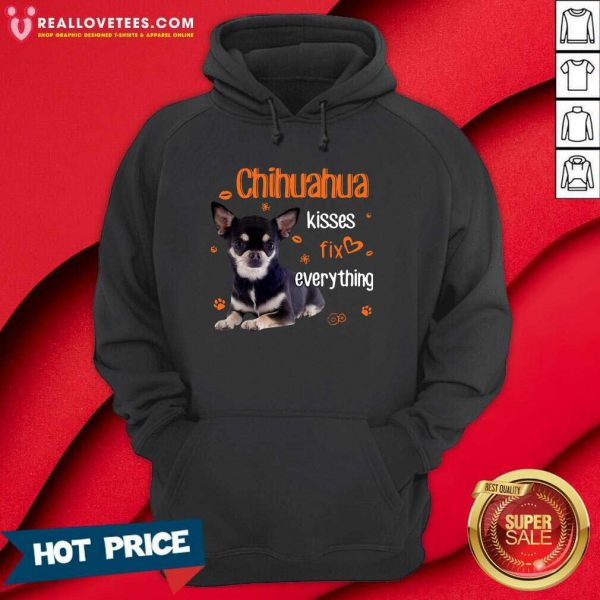 Chihuahua Kisses Fix Everything Hoodie - Design By Reallovetees.com