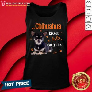 Chihuahua Kisses Fix Everything Tank Top - Design By Reallovetees.com