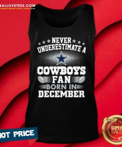 Never Underestimate Cowboys Fan Born In December Tank Top - Design By Reallovetees.com