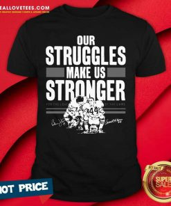 Top Our Struggles Make Us Stronger For The Love Of The Game Signatures Shirt