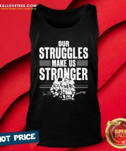 Our Struggles Make Us Stronger For The Love Of The Game Signatures Tank Top