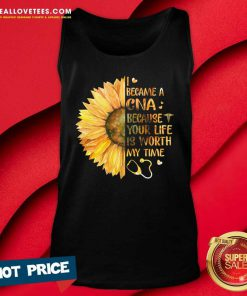 Sunflower I Became A CNA Because Your Life Is Worth My Time Tank Top - Design By Reallovetees.com