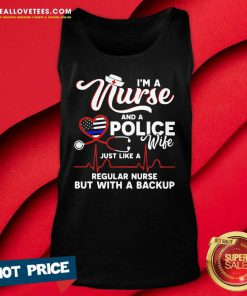 I'm A Nurse And A Police Wife Just Like A Regular Nurse But With A Backup Tank Top
