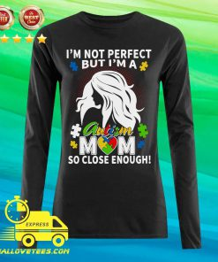 I'm Not Perfect But I'm A Autism Mom So Close Enough Long-sleeved
