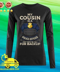 My Cousin Is A Police Officer Proud Cop Matching Don't Make Me Call For Backup Long-sleeved