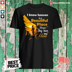 I Know Heaven Is A Beautiful Place Because They Have My Mom Shirt
