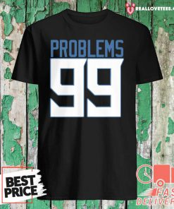 Pro Tennessee 99 Problems Shirt