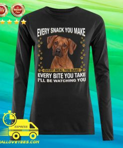 Rhodesian Ridgeback Every Snack You Make Every Meal You Bake Every Bite You Take I'll Be Watching You Long-sleeved