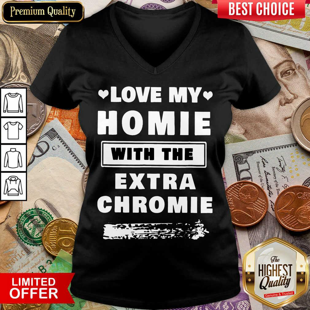 Nice Love My Homie With The Extra Chromie V-neck