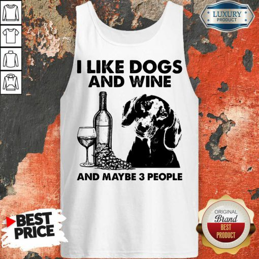 Top I Like Dachshund And Wine And Maybe 3 People Tank top