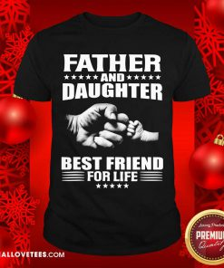 Father And Daughter Best Friend For Life Shirt