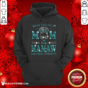 I Have Two Titles Mom And Mamaw Hoodie