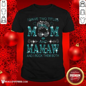 I Have Two Titles Mom And Mamaw Shirt