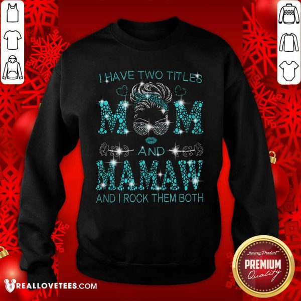 I Have Two Titles Mom And Mamaw Sweatshirt