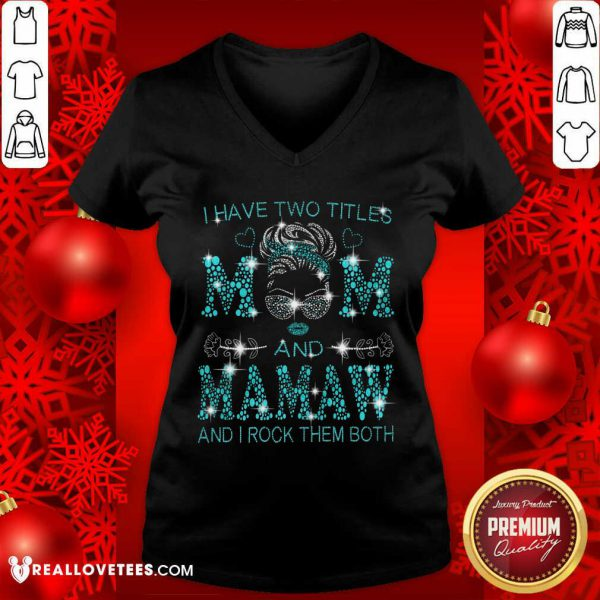 I Have Two Titles Mom And Mamaw V-neck