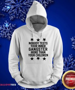 Nobody Tests Your Inner Gangster More Than Your Children Hoodie