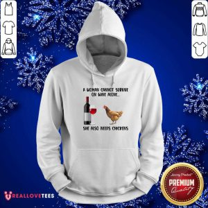 A Woman Cannot Survive On Wine Alone She Also Need Chickens Hoodie