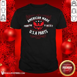 American Made From The Finest USA Parts Shirt