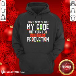 I Dont Always Test My Code Production Hoodie