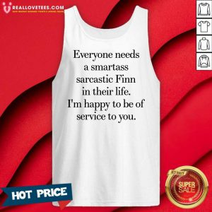 Everyone Needs A Smartass Sarcastic Finn In Their Life I'm Happy To Be Of Service To You Tank Top