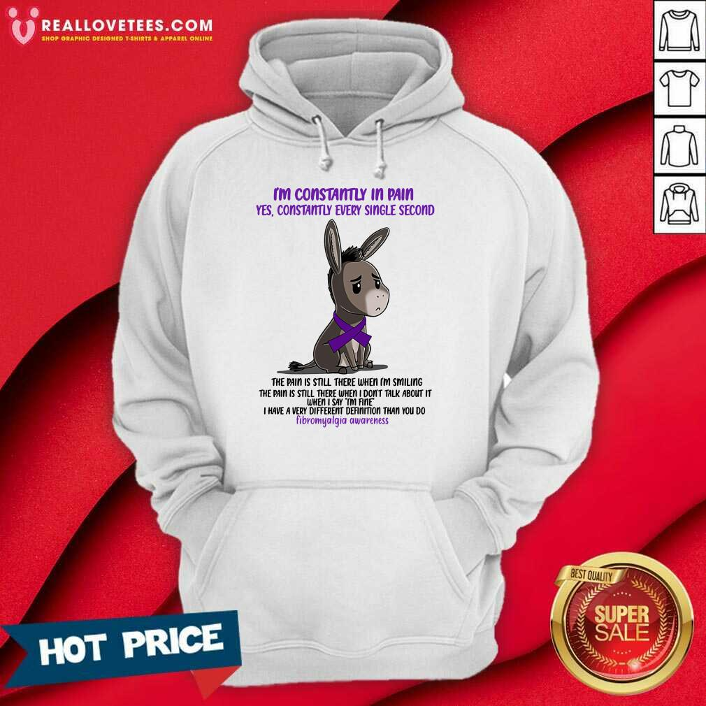 Fibromyalgia I'M Constantly In Pain Yes Constantly Every Single Second Hoodie