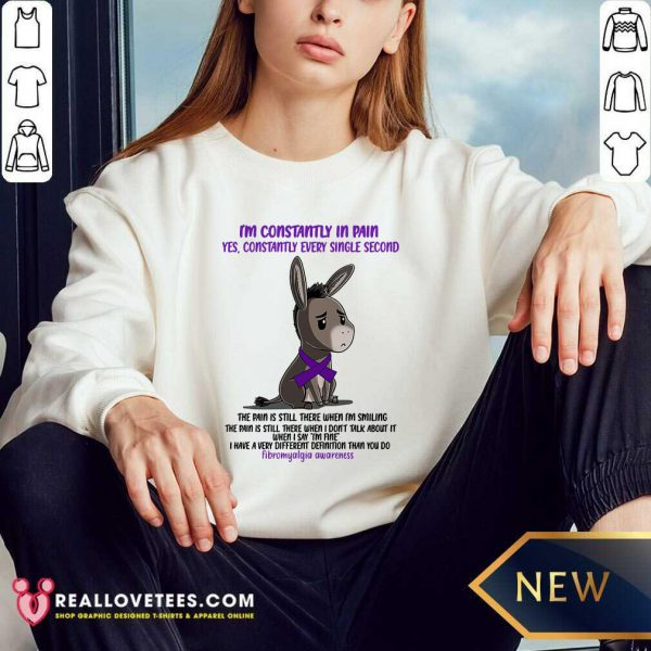Fibromyalgia I'M Constantly In Pain Yes Constantly Every Single Second Sweatshirt