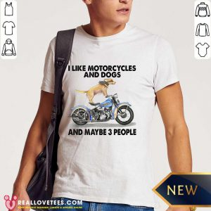 Harley Davidson I Like Motorcycles And Dogs And Maybe 3 People Shirt