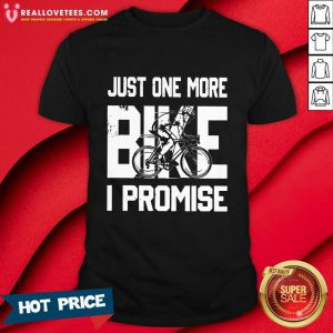 Just One More Bike I Promise Shirt