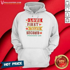 Love First Teach Second Counselor Life Hoodie
