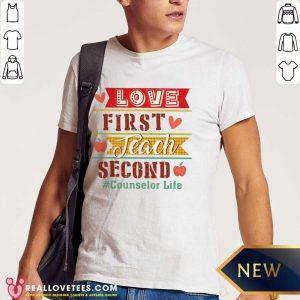 Love First Teach Second Counselor Life Shirt