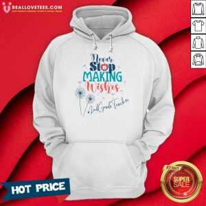 Never Stop Making Wishes 2nd Grade Teacher Hoodie