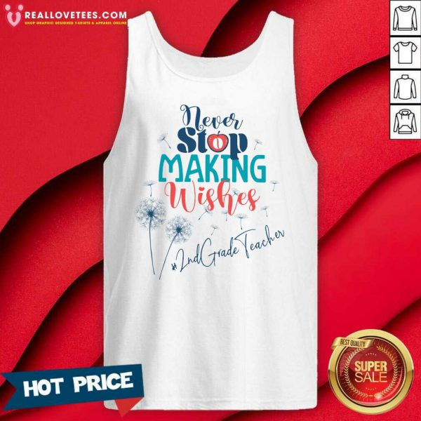 Never Stop Making Wishes 2nd Grade Teacher Tank Top