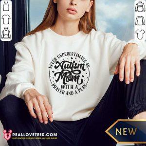 Never Underestimate An Autism Mom With A Prayer And A Plan Sweatshirt