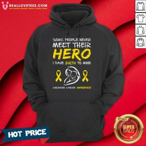 Some People Never Meet Their Hero I Gave Birth To Mine Childhood Cancer Awareness Hoodie