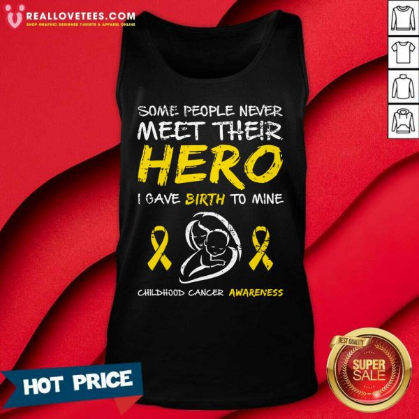 Some People Never Meet Their Hero I Gave Birth To Mine Childhood Cancer Awareness Tank Top