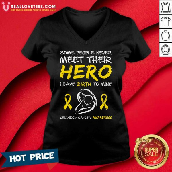 Some People Never Meet Their Hero I Gave Birth To Mine Childhood Cancer Awareness V-neck