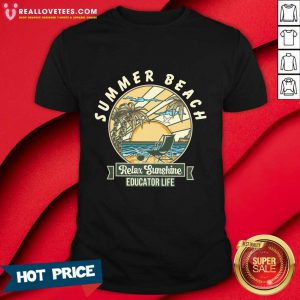 Summer Beach Relax Sunshine Educator Life Shirt