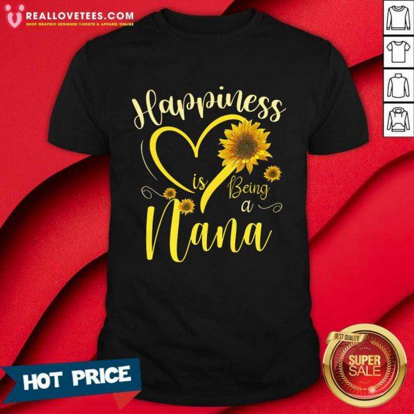 Sunflower Happiness Is Being A Nana Shirt