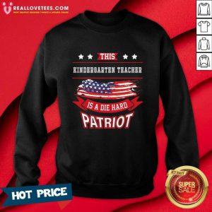 This Kindergarten Teacher Is A Die Hard Patriot Sweatshirt